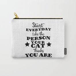 Start everyday like the person your cat thinks you are (mmm..maybe not) Carry-All Pouch