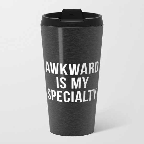 Awkward Specialty Funny Quote Metal Travel Mug
