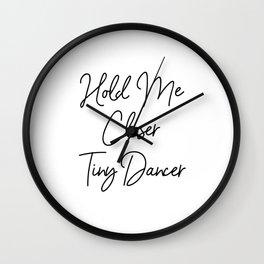 Hold Me Closer Tiny Dancer Wall Clock