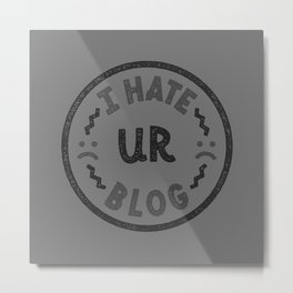 I HATE UR BLOG Metal Print