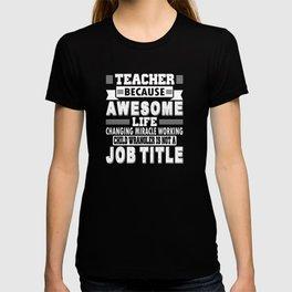 Teacher Because Miracle Worker Is Not A Job Title T-Shirt T-shirt