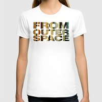 outer space T-shirts featuring from outer space by sustici