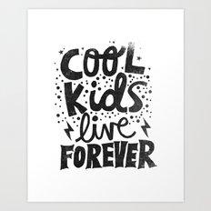 COOL KIDS LIVE FOREVER Art Print