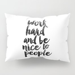 Work Hard and be Nice to People black and white typography poster black-white design bedroom wall Pillow Sham