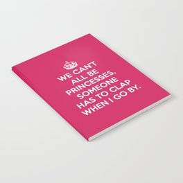 Can't All Be Princesses Funny Quote Notebook