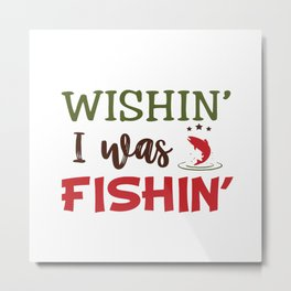wishin i was fishin ok Metal Print
