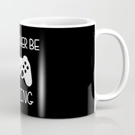 I'D RATHER BE GAMING Coffee Mug