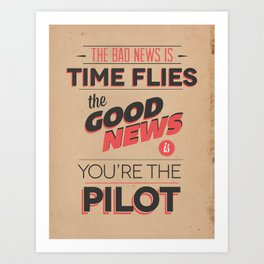 The Bad News Is Time Flies, The Good News Is, You're The Pilot Art Print