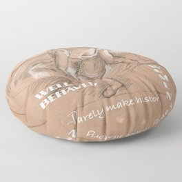 Well-behaved women rarely make history Floor Pillow