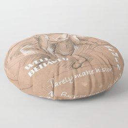 Well-behaved women rarely make history Design  Floor Pillow
