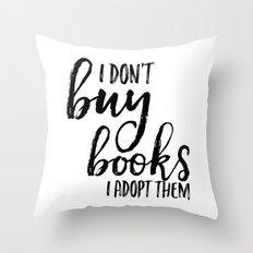 I Don't Buy Books...  Throw Pillow