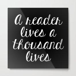 A Reader Lives a Thousand Lives - Inverted Metal Print