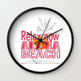 """Funny and hilarious tee design with text """"Relax now Aloha Beach"""" made specially for you! Wall Clock"""