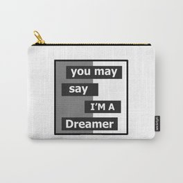 You May Say I'm A Dreamer Carry-All Pouch