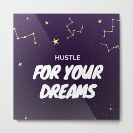 Hustle For Your Dreams Quote Metal Print