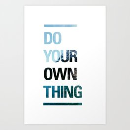 DO YOUR OWN THING Art Print