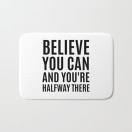 BELIEVE YOU CAN AND YOU'RE HALFWAY THERE Bath Mat