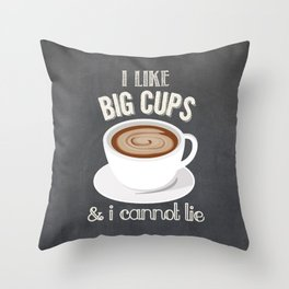I Like Big Cups and I Cannot Lie Throw Pillow