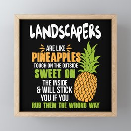 Landscapers Are Like Pineapples. Tough On The Outside Sweet On The Inside Framed Mini Art Print