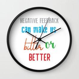 Funny Feedback Tshirt Designs bitter or better Wall Clock
