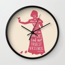 It is When We are Most Lost We Find our Truest Friends - Snow White Wall Clock