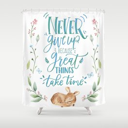 Never Give Up Because Great Things Take Time Shower Curtain
