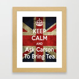 Keep Calm and Ask Carson to Bring Tea Framed Art Print