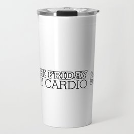 Funny Black Friday is My Cardio! Christmas Shopping Shopahlic Travel Mug