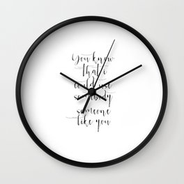You Know That I Could Use Somebody Like You Wall Clock