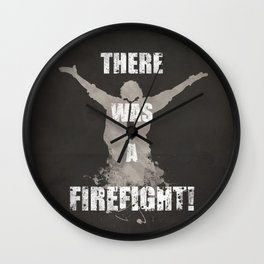 'There Was A Firefight!' Wall Clock
