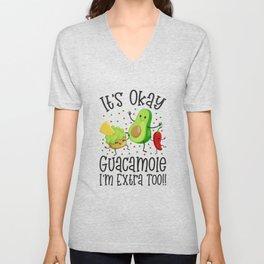 It's Okay Guacamole I'm Extra Too Unisex V-Neck