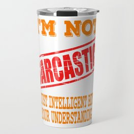 """""""I'm Not Sarcastic I'm Just Intelligent"""" tee design for gifted person like you!Mock your friends now Travel Mug"""