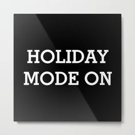 HOLIDAY MODE ON White Typography Metal Print