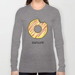 Donut Disturb! Long Sleeve T-shirt