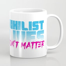 Nihilist Lives Don't Matter Coffee Mug