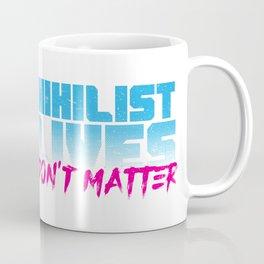 Nihilist Lives Don't Matter Coffee Mug