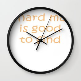 A Hard Man Is Good To Find Wall Clock