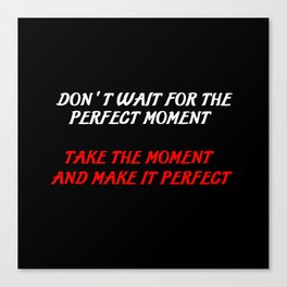 don't wait inspirational saying Canvas Print