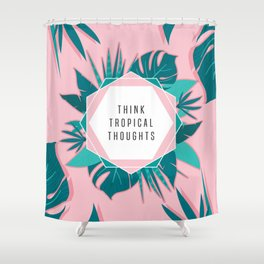 Think Tropical Thoughts Shower Curtain
