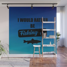 i would rather be fishing quote Wall Mural