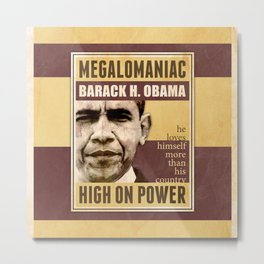 Megalomaniac Barack Obama Metal Print