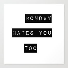 Monday hates you too Canvas Print