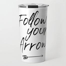 Follow Your Arrow, Printable Art Print, Motivational Quote, Inspirational Quote, Arrow Print Travel Mug