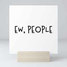 Ew, People Mini Art Print