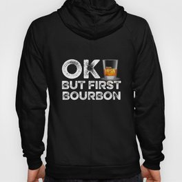 OK But First Bourbon Hoody