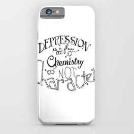 Depression is a Flaw in Chemistry Not Character iPhone Case