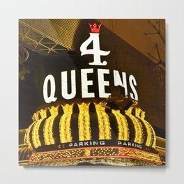 4 Queens Metal Print