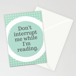Don't interrupt me while I'm reading Stationery Cards