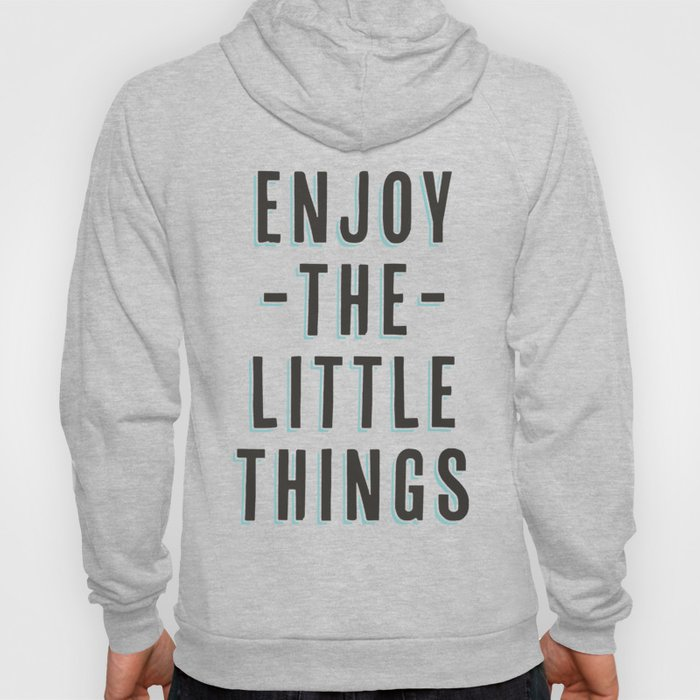 Enjoy The Little Things Hoody