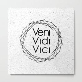 I Came I Saw I Conquered Veni Vidi Vici Metal Print